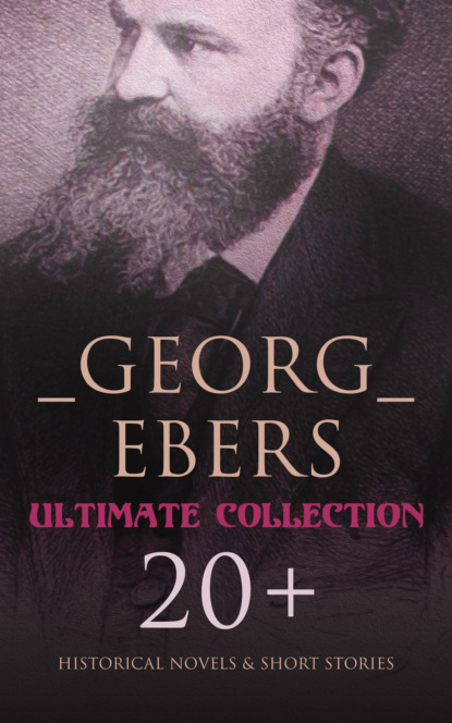 Georg Ebers - Ultimate Collection: 20+ Historical Novels & Short Stories