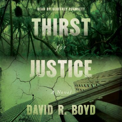 David R. Boyd Thirst for Justice - A Novel (Unabridged)