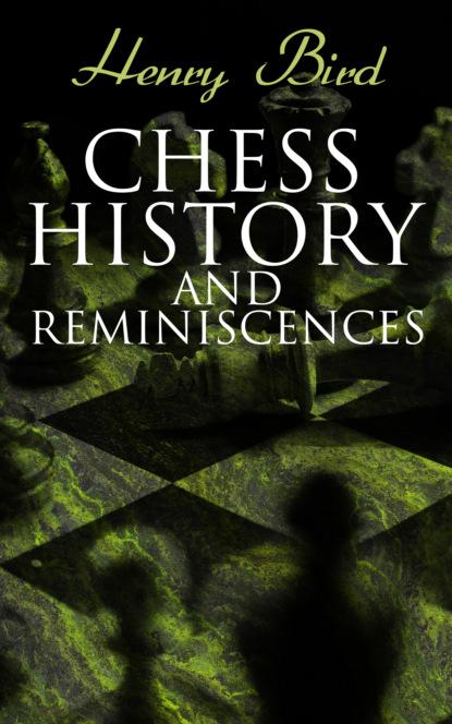 Henry Bird Chess History and Reminiscences недорого