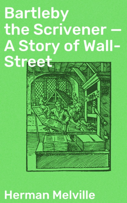 Bartleby the Scrivener — A Story of Wall-Street