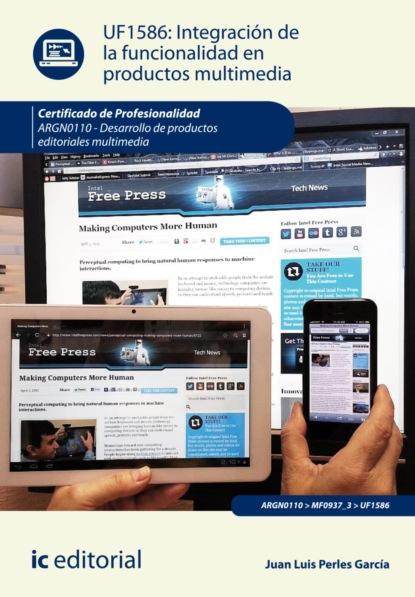 Juan Luis Perles García Integración de la funcionalidad en productos multimedia. ARGN0110 juan luis gonzález garcía imágenes sagradas y predicación visual en el siglo de oro