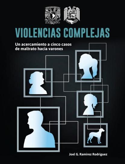 Фото - Joel G. Ramírez Rodríguez Violencias complejas: un acercamiento a cinco casos de maltrato hacia varones виталий мушкин sexo en la oficina trabajo y erotica