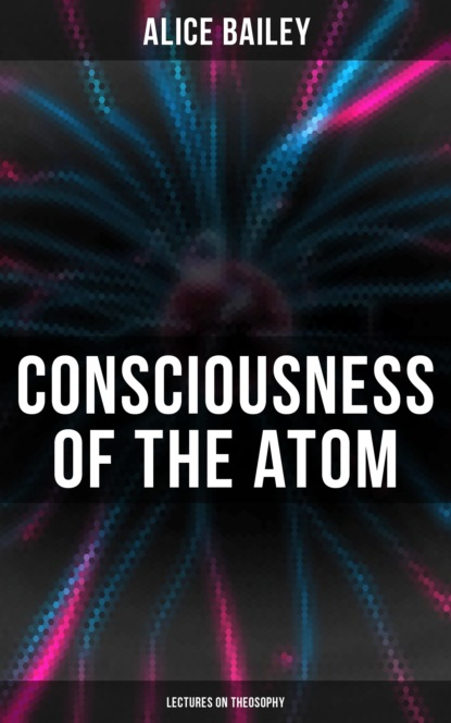 Alice Bailey Consciousness of the Atom: Lectures on Theosophy andrzej białynicki birula lectures on number theory