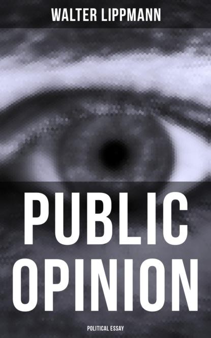 Walter Lippmann Public Opinion: Political Essay walter lippmann public opinion political essay