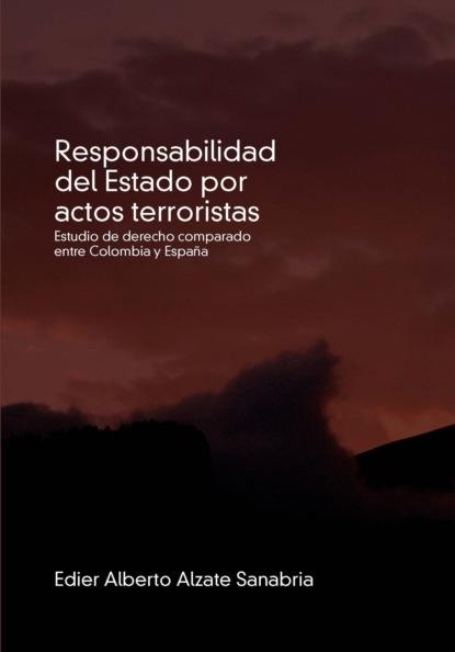 Edier Alberto Alzate Sanabria Responsabilidad del Estado por actos terroristas saúl uribe el riesgo y su incidencia en la responsabilidad civil y del estado