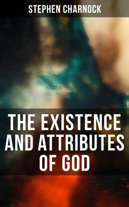 Stephen Charnock The Existence and Attributes of God