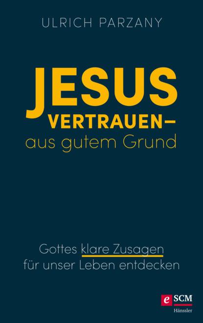 Ulrich Parzany Jesus vertrauen - aus gutem Grund ulrich parzany jesus vertrauen aus gutem grund