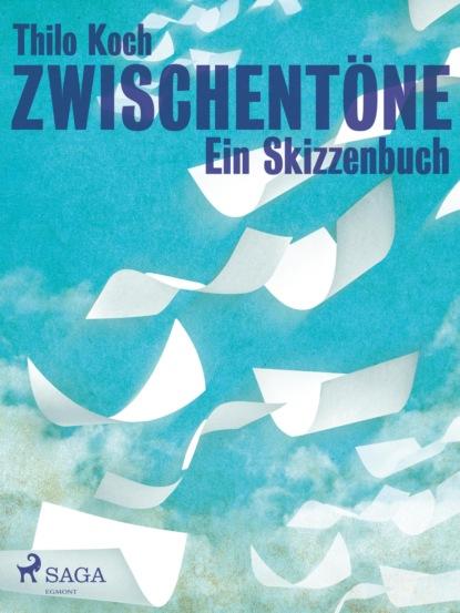 Thilo Koch Zwischentöne - Ein Skizzenbuch thilo koch zwischentöne ein skizzenbuch