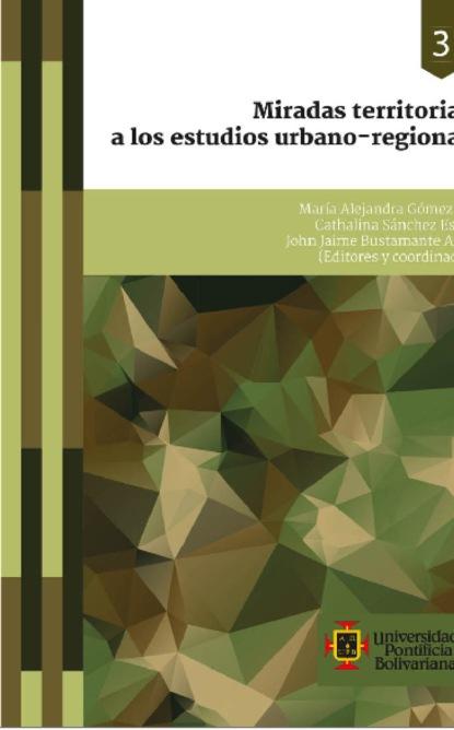 Ana María Miralles Miradas territoriales a los estudios urbano-regionales angélica basulto castillo aproximación a los estudios globales actores y estrategias