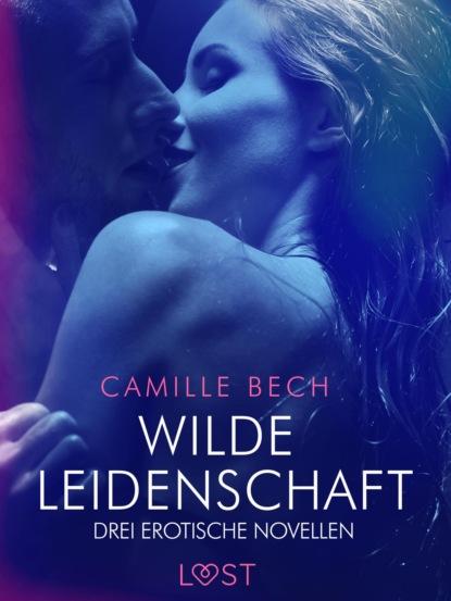 Camille Bech Wilde Leidenschaft – Drei erotische Novellen camille bech keine wie sie – zwei erotische novellen