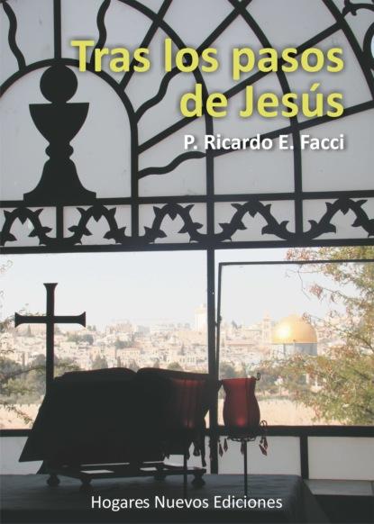 Фото - Ricardo E. Facci Tras los pasos de Jesús jesús torices tapia el ocaso de los verdugos