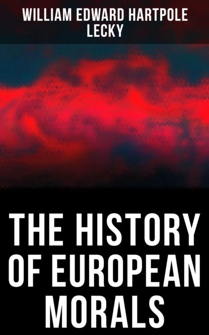 Фото - William Edward Hartpole Lecky The History of European Morals edward william tullidge the history of salt lake city and its founders volume 2