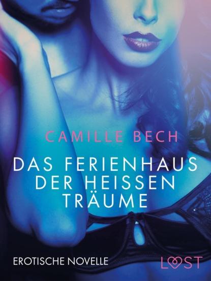 Camille Bech Das Ferienhaus der heißen Träume: Erotische Novelle camille bech keine wie sie – zwei erotische novellen