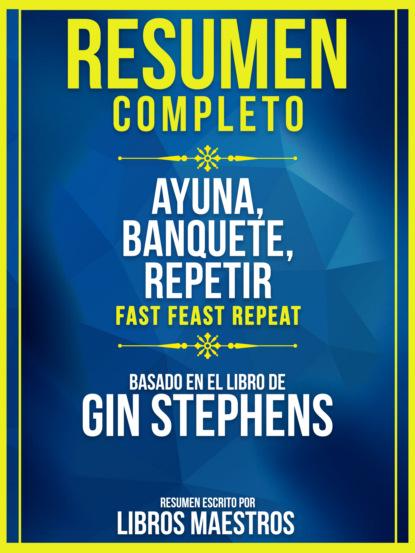 Libros Maestros Resumen Completo: Ayuna, Banquete, Repetir (Fast. Feast. Repeat.) - Basado En El Libro De Gin Stephens marc romera el manual definitivo del ayuno intermitente