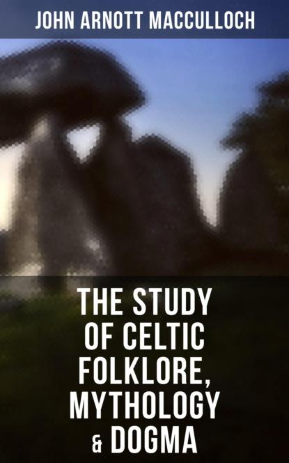 The Study of Celtic Folklore, Mythology & Dogma