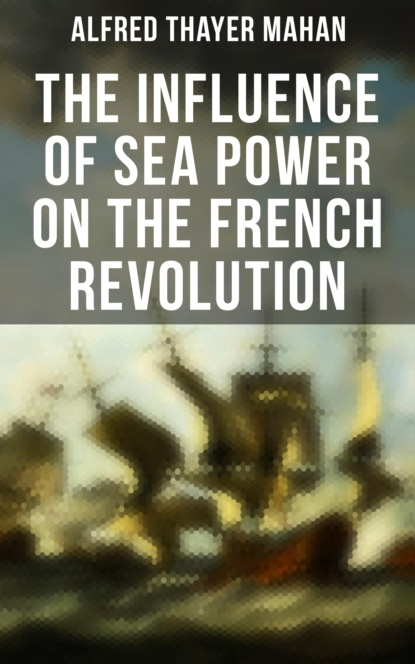 Alfred Thayer Mahan The Influence of Sea Power on the French Revolution alfred thayer mahan types of naval officers drawn from the history of the british navy