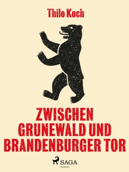 Thilo Koch Zwischen Grunewald und Brandenburger Tor thilo koch zwischentöne ein skizzenbuch