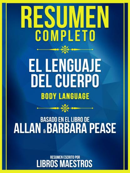 Resumen Completo: El Lenguaje Del Cuerpo (Body Language) - Basado En El Libro De Allan & Barbara Pease