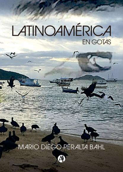 Фото - Mario Diego Peralta Bahl Latinoamérica en gotas группа авторов mercadotecnia sustentable y su aplicación en méxico y latinoamérica