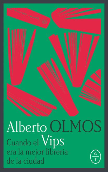 Alberto Olmos Cuando Vips era la mejor librería de la ciudad alberto rojas puyo la paz un largo proceso