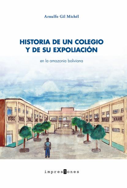 Фото - Arnulfo Gil Michél Historia de un colegio y de su expoliación brau salvador lo que dice la historia cartas al señor ministro de ultramar