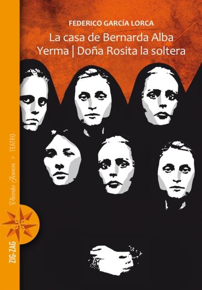 Фото - Федерико Гарсиа Лорка La casa de Bernarda Alba / Yerma / Doña Rosita la soltera nina harrington sueños de amor chispas de amor la mujer que quiero