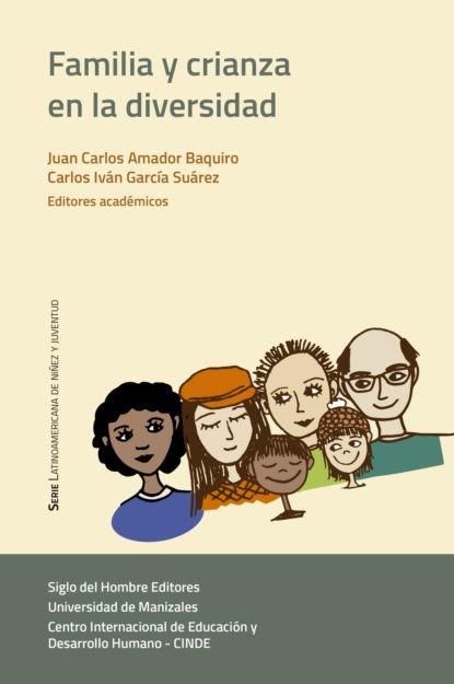 Фото - Carlos Iván García Suárez Familia y crianza en la diversidad группа авторов relecturas y nuevos horizontes en los estudios hispánicos vol 1 literatura poesía y narrativa