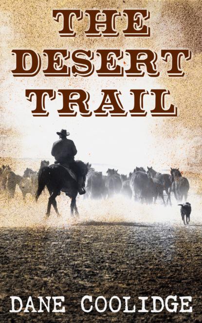 Фото - Coolidge Dane The Desert Trail susan coolidge the collected works of susan coolidge 7 novels 35 short stories essays