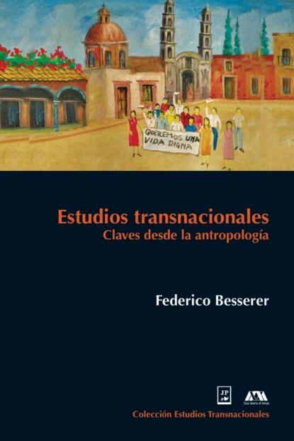 José Federico Besserer Alatorre Estudios transnacionales angélica basulto castillo aproximación a los estudios globales actores y estrategias