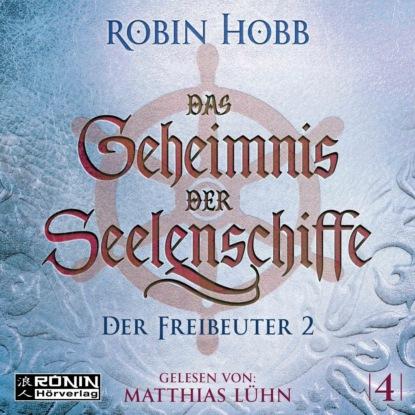 Робин Хобб Der Freibeuter, Teil 2 - Das Geheimnis der Seelenschiffe, Band 4 (ungekürzt) робин хобб die drachenkönigin teil 1 das geheimnis der seelenschiffe band 5 ungekürzt