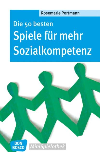 Rosemarie Portmann Die 50 besten Spiele für mehr Sozialkompetenz - eBook недорого