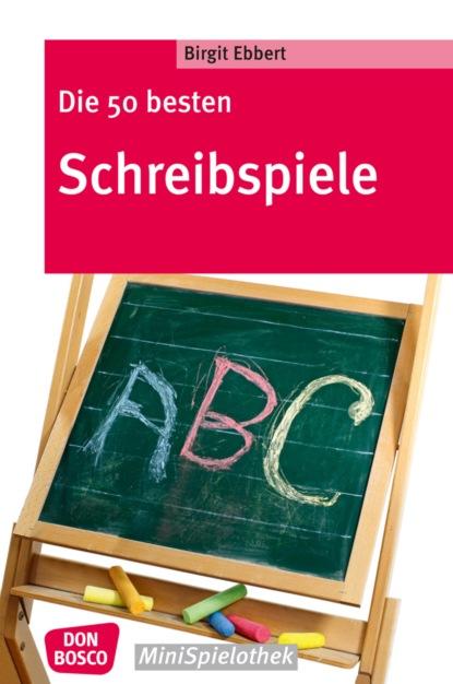 Birgit Ebbert Die 50 besten Schreibspiele - eBook группа авторов zensur vom 16 bis zum 18 jahrhundert begriffe diskurse praktiken