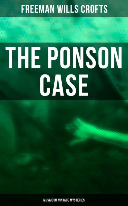Фото - Freeman Wills Crofts The Ponson Case (Musaicum Vintage Mysteries) freeman crofts wills the groote park murder