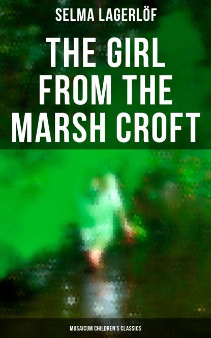 The Girl from the Marsh Croft (Musaicum Children's Classics)