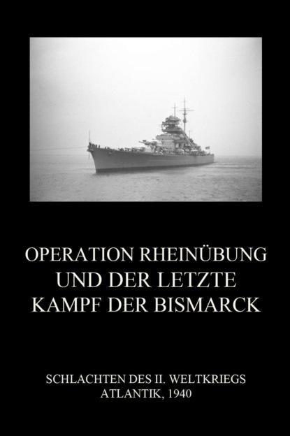 Operation Rhein?bung und der letzte Kampf der Bismarck