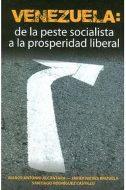 Santiago Rodríguez Castillo Venezuela: de la peste socialista a la prosperidad liberal santiago rodríguez castillo venezuela de la peste socialista a la prosperidad liberal