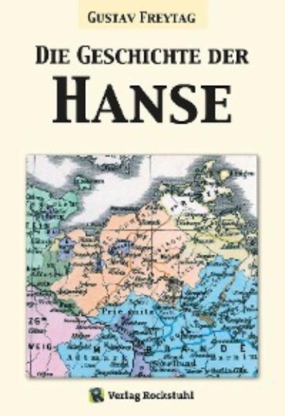 Gustav Freytag Die Geschichte der Hanse недорого