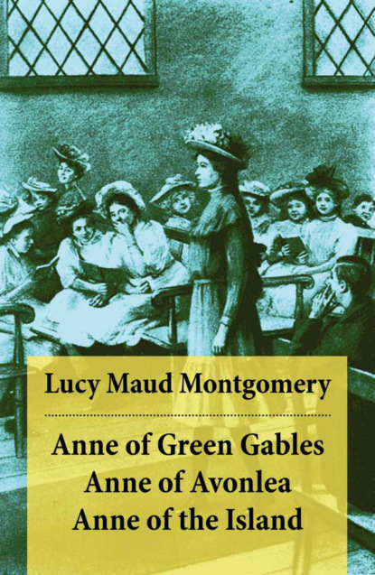 Anne of Green Gables + Anne of Avonlea + Anne of the Island