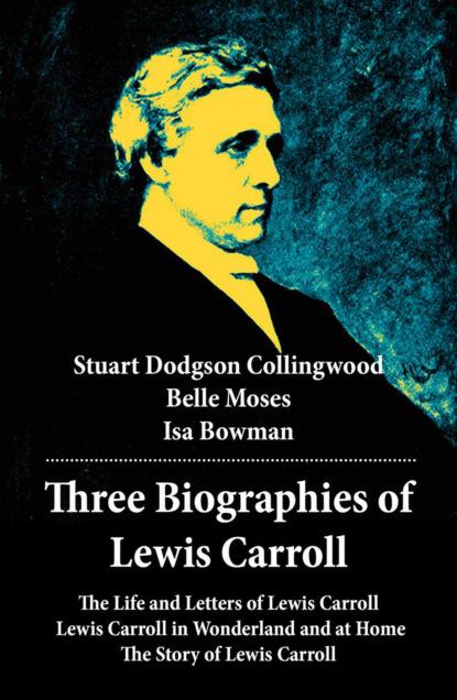 Фото - Stuart Dodgson Collingwood Three Biographies of Lewis Carroll carroll lewis complete illustrated lewis carroll