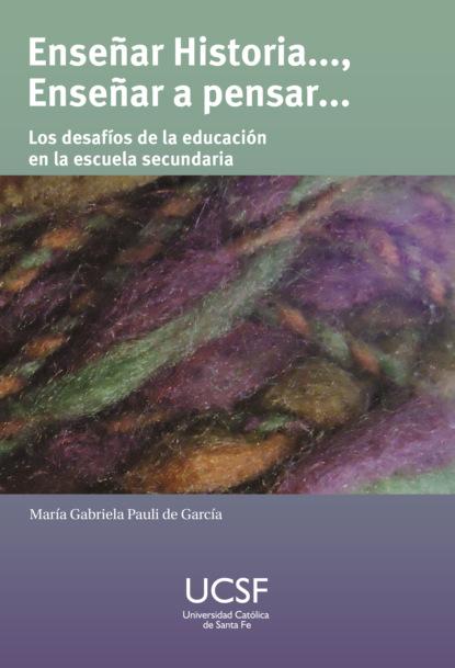 María Gabriela Pauli de García Enseñar Historia...., enseñar a pensar ewan mcintosh pensamiento de diseño en la escuela