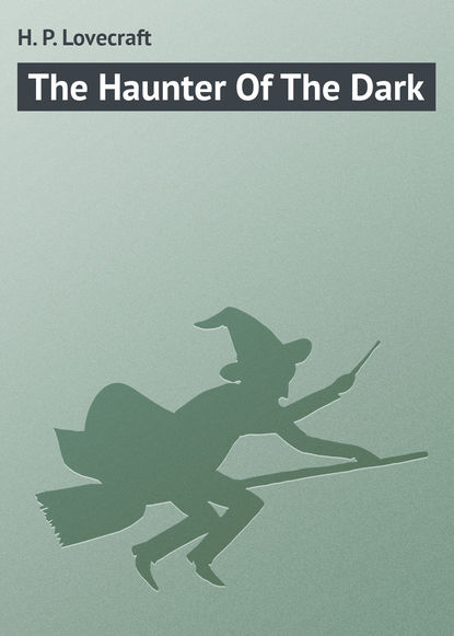 Говард Филлипс Лавкрафт The Haunter Of The Dark