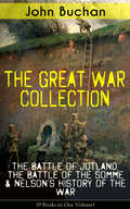 THE GREAT WAR COLLECTION – The Battle of Jutland, The Battle of the Somme & Nelson\'s History of the War (9 Books in One Volume)