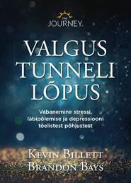 Valgus tunneli lõpus. Üllatavad tõdemused depressiooni kohta ja kuidas end alatiseks selle haardest vabastada