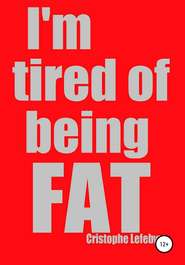I\'m tired of being FAT