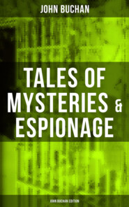 Tales of Mysteries & Espionage - John Buchan Edition
