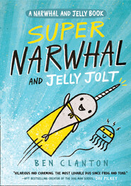 Super Narwhal and Jelly Jolt (Narwhal and Jelly 2)