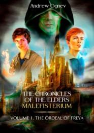 The Chronicles ofthe Elders Malefisterium. Volume 1. The Ordeal of Freya