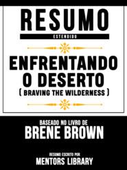 Resumo Estendido: Enfrentando O Deserto (Braving The Wilderness) - Baseado No Livro De Brene Brown