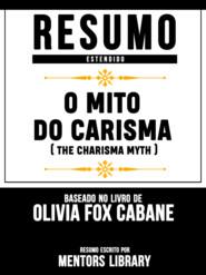 Resumo Estendido: O Mito Do Carisma (The Charisma Myth) - Baseado No Livro De Olivia Fox Cabane