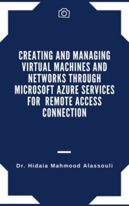 Creating and Managing Virtual Machines and Networks Through Microsoft Azure Services for Remote Access Connection